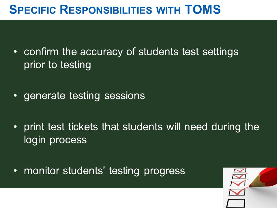 S PECIFIC R ESPONSIBILITIES WITH TOMS confirm the accuracy of students test settings prior to testing generate testing sessions print test tickets tha
