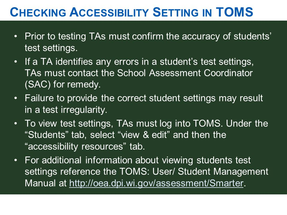 C HECKING A CCESSIBILITY S ETTING IN TOMS Prior to testing TAs must confirm the accuracy of students' test settings. If a TA identifies any errors in