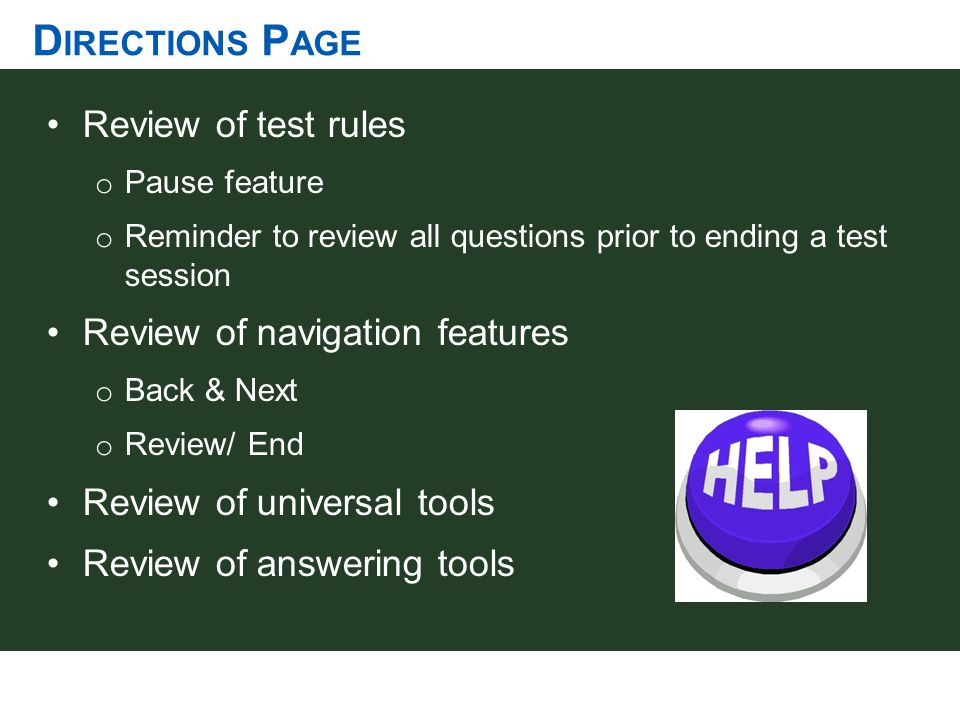 D IRECTIONS P AGE Review of test rules o Pause feature o Reminder to review all questions prior to ending a test session Review of navigation features