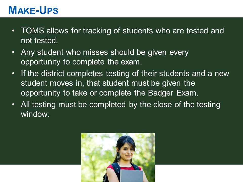 M AKE -U PS TOMS allows for tracking of students who are tested and not tested. Any student who misses should be given every opportunity to complete t