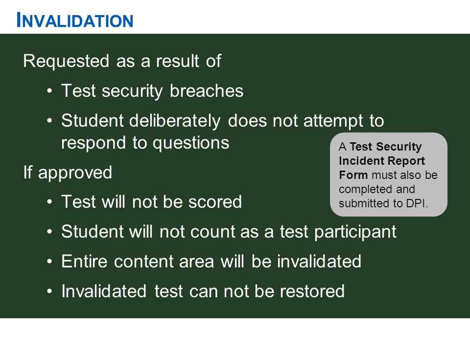 I NVALIDATION Requested as a result of Test security breaches Student deliberately does not attempt to respond to questions If approved Test will not