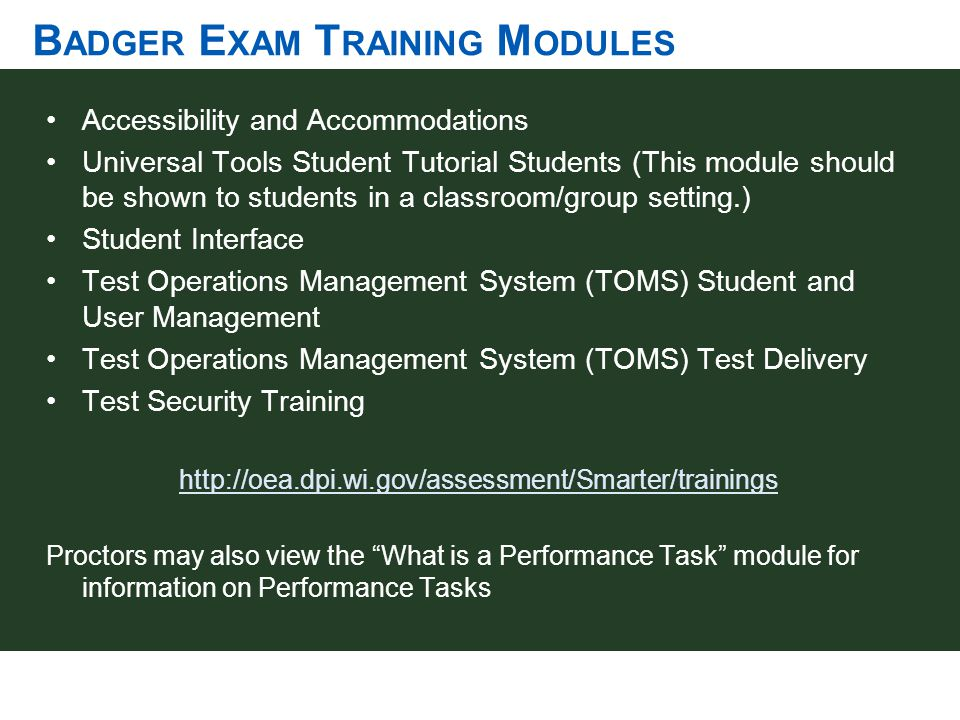 B ADGER E XAM T RAINING M ODULES Accessibility and Accommodations Universal Tools Student Tutorial Students (This module should be shown to students i