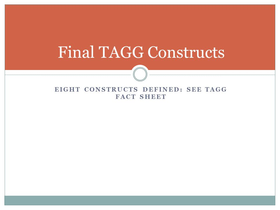 EIGHT CONSTRUCTS DEFINED: SEE TAGG FACT SHEET Final TAGG Constructs