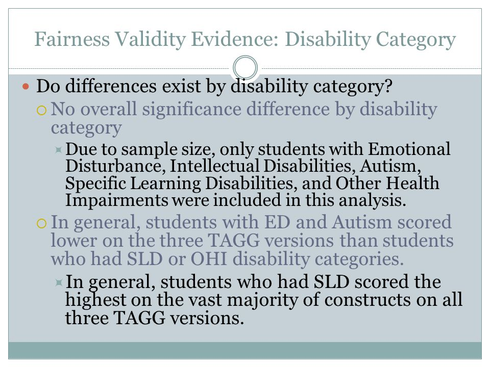Fairness Validity Evidence: Disability Category Do differences exist by disability category.