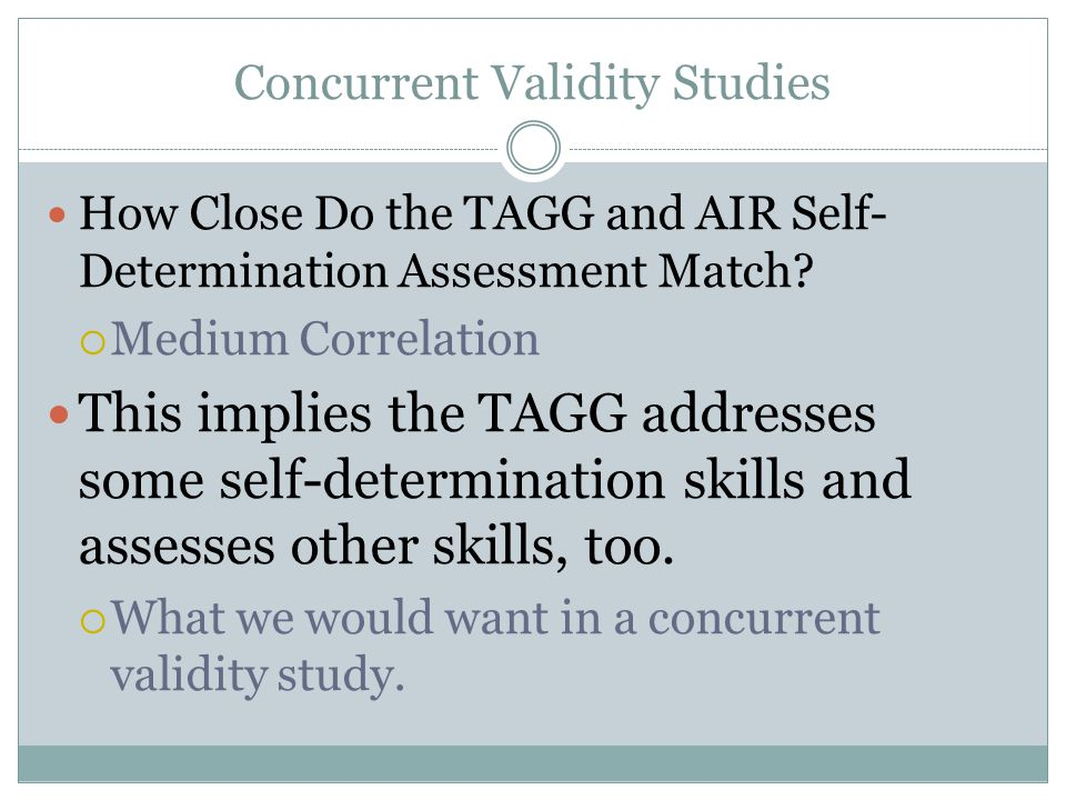 Concurrent Validity Studies How Close Do the TAGG and AIR Self- Determination Assessment Match.
