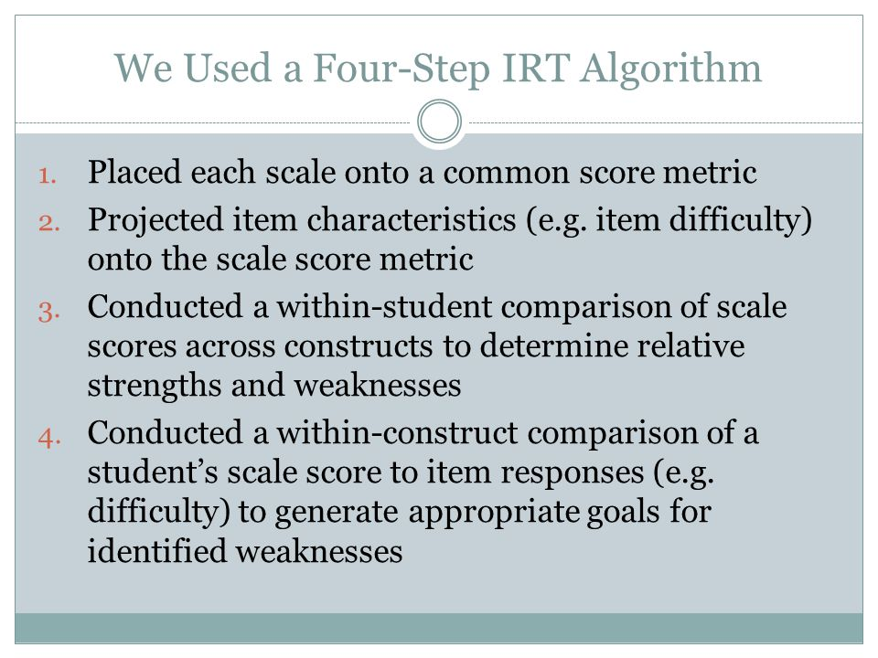 We Used a Four-Step IRT Algorithm 1. Placed each scale onto a common score metric 2.