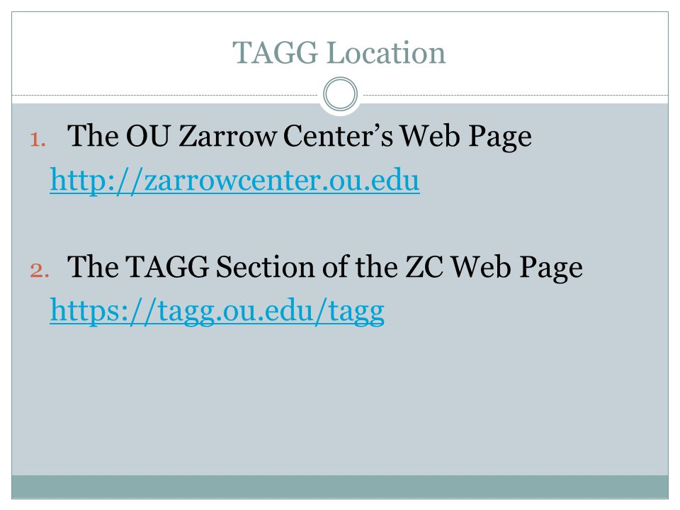 TAGG Location 1. The OU Zarrow Center's Web Page http://zarrowcenter.ou.edu 2.