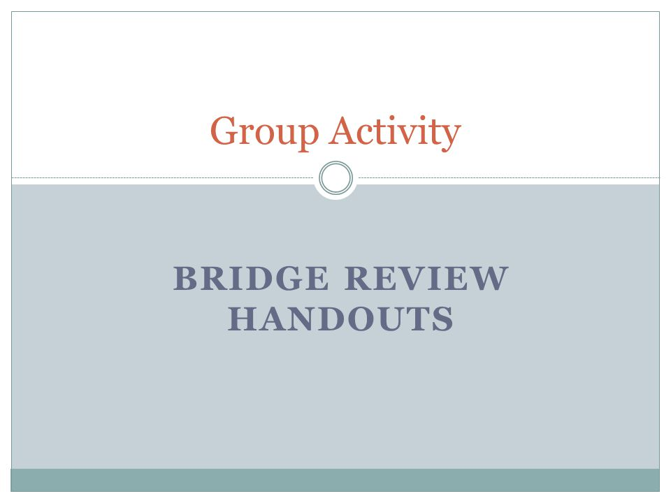 BRIDGE REVIEW HANDOUTS Group Activity
