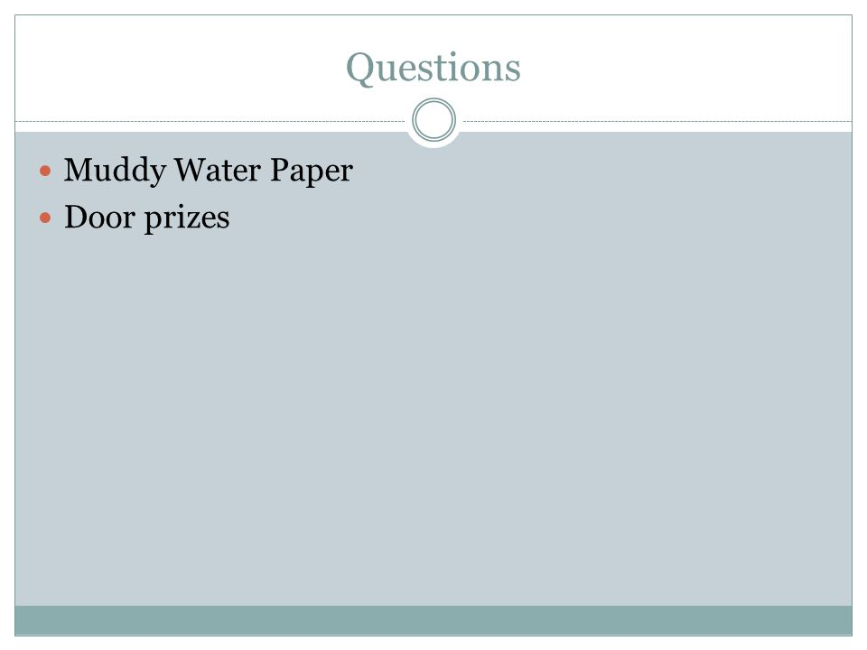 Questions Muddy Water Paper Door prizes