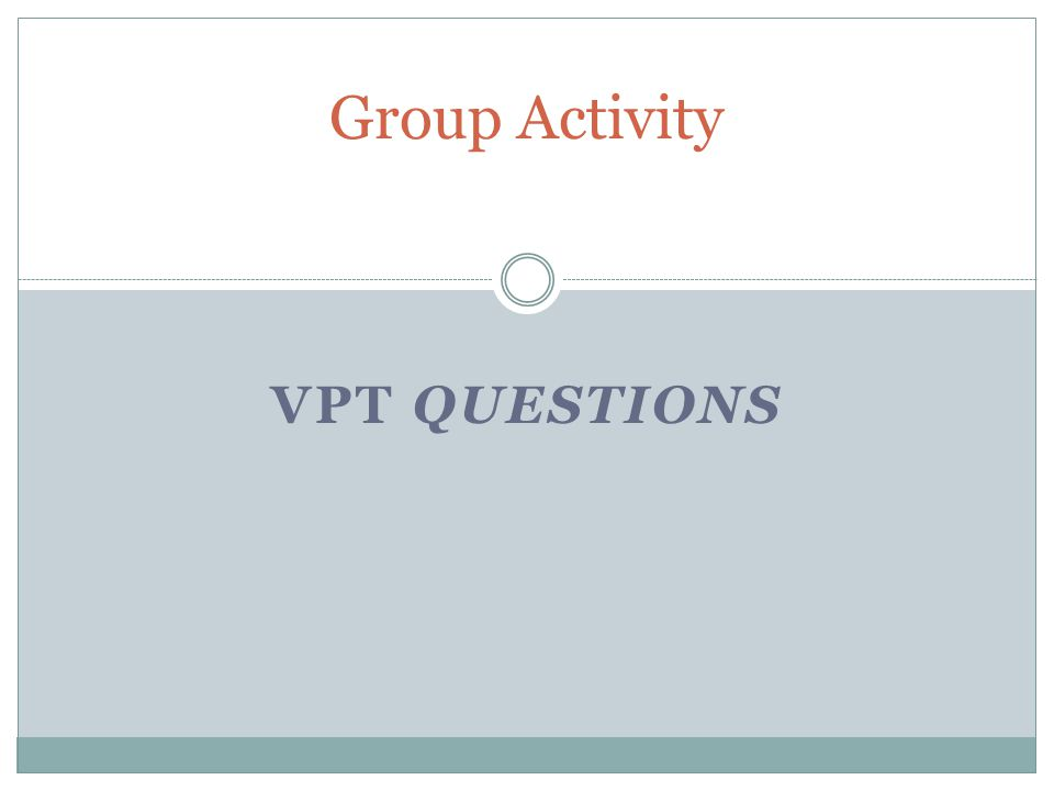 VPT QUESTIONS Group Activity