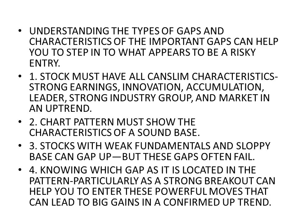 UNDERSTANDING THE TYPES OF GAPS AND CHARACTERISTICS OF THE IMPORTANT GAPS CAN HELP YOU TO STEP IN TO WHAT APPEARS TO BE A RISKY ENTRY.