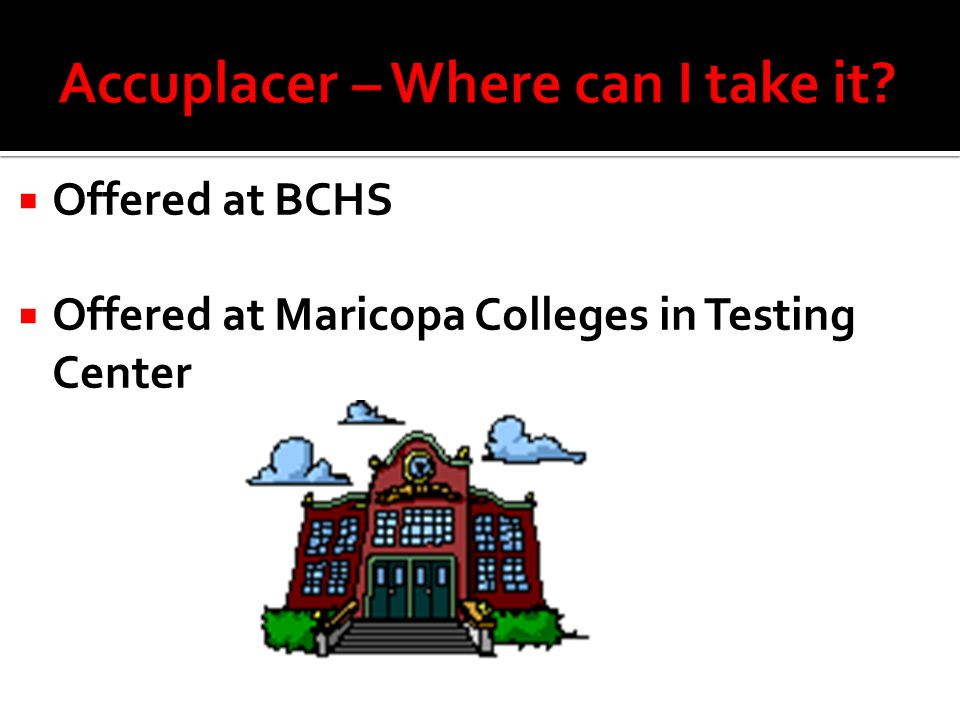  Offered at BCHS  Offered at Maricopa Colleges in Testing Center