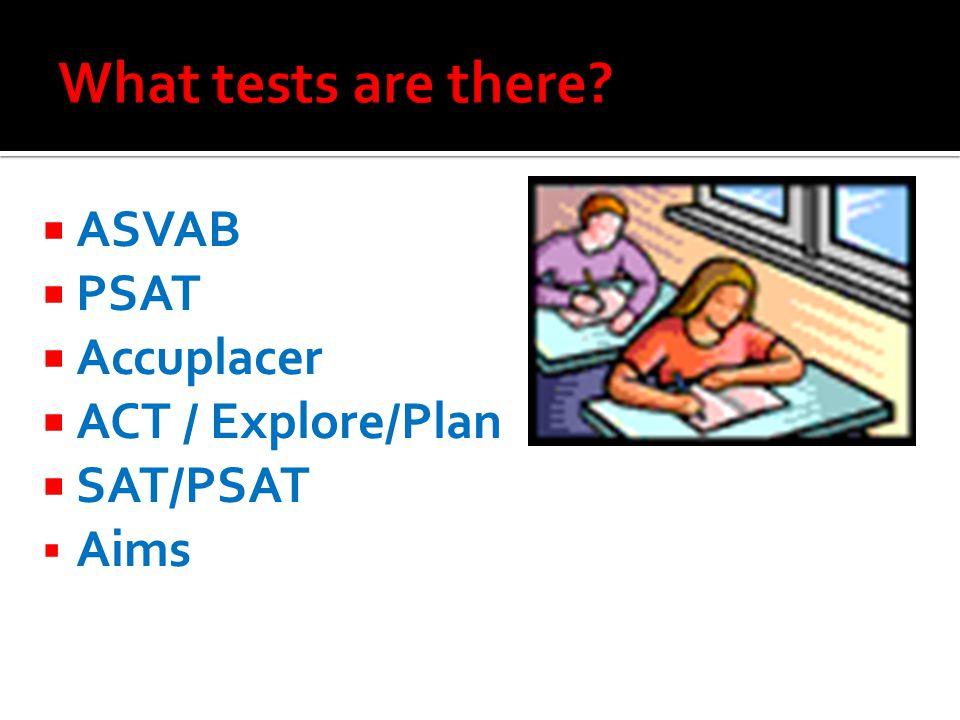  ASVAB  PSAT  Accuplacer  ACT / Explore/Plan  SAT/PSAT  Aims