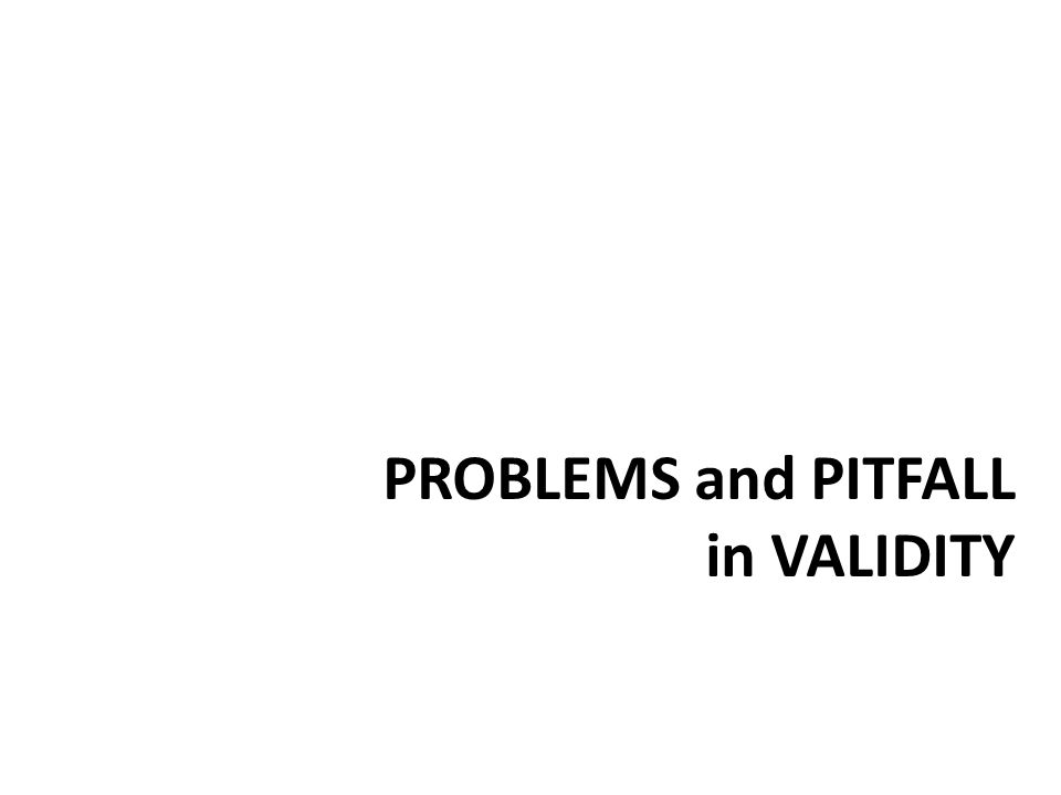 PROBLEMS and PITFALL in VALIDITY