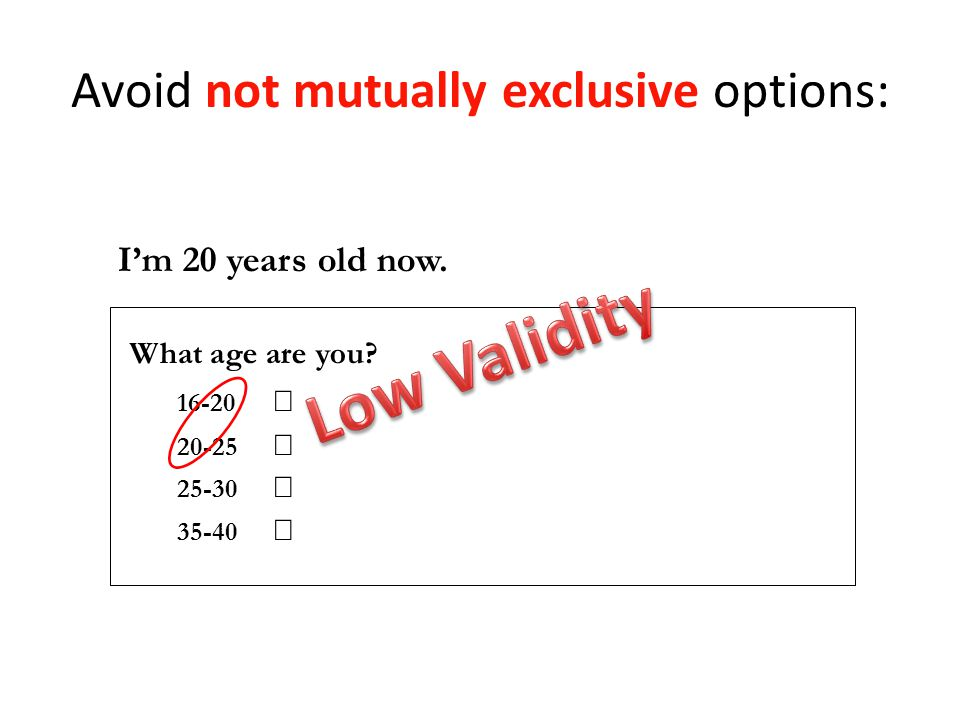 Avoid not mutually exclusive options: I'm 20 years old now.