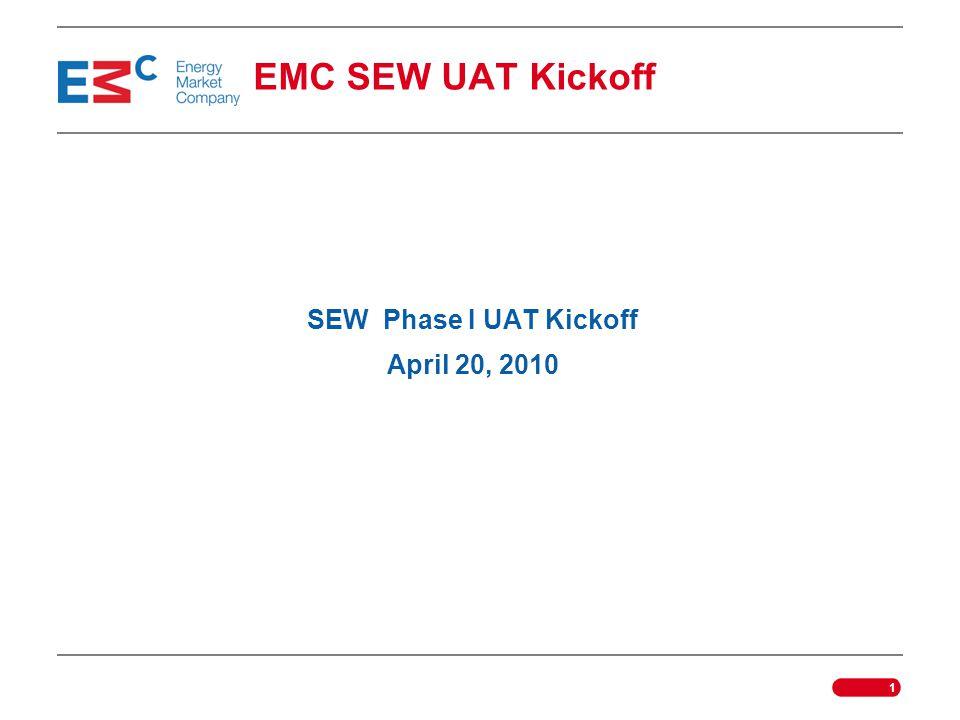 1 SEW Phase I UAT Kickoff April 20, 2010 EMC SEW UAT Kickoff