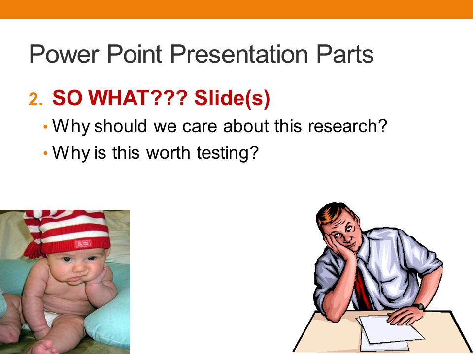 Power Point Presentation Parts 2. SO WHAT . Slide(s) Why should we care about this research.