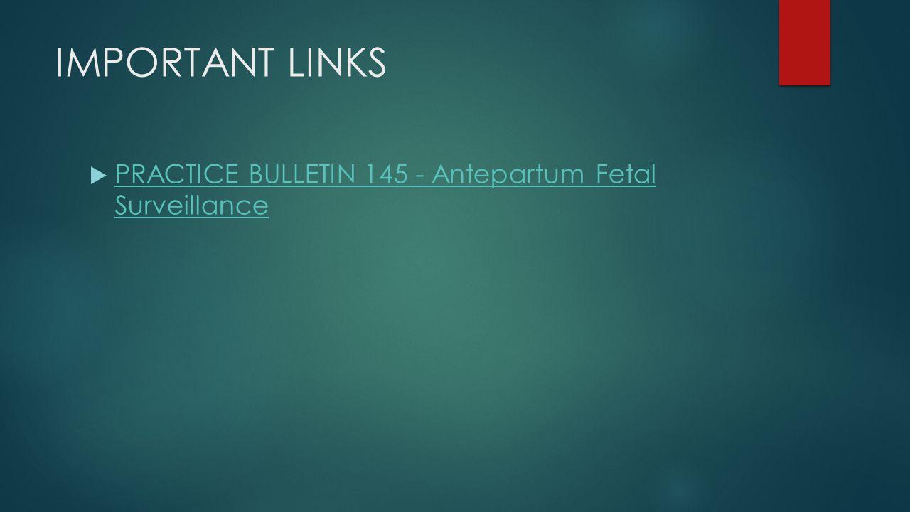 IMPORTANT LINKS  PRACTICE BULLETIN 145 - Antepartum Fetal Surveillance PRACTICE BULLETIN 145 - Antepartum Fetal Surveillance