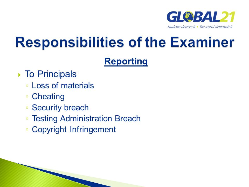 Reporting  To Principals ◦ Loss of materials ◦ Cheating ◦ Security breach ◦ Testing Administration Breach ◦ Copyright Infringement