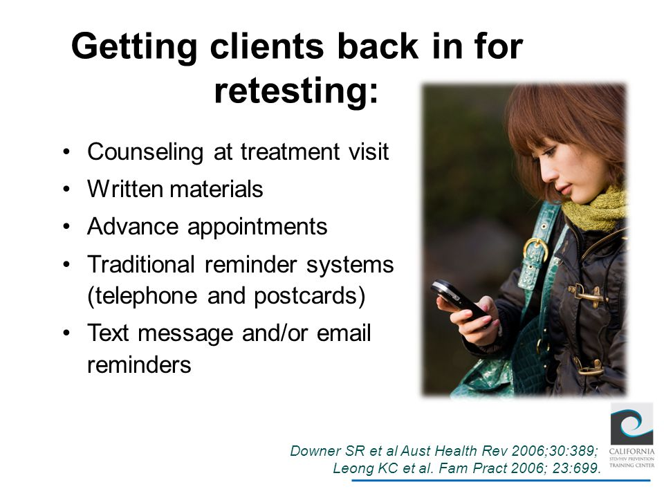 Getting clients back in for retesting: Counseling at treatment visit Written materials Advance appointments Traditional reminder systems (telephone an
