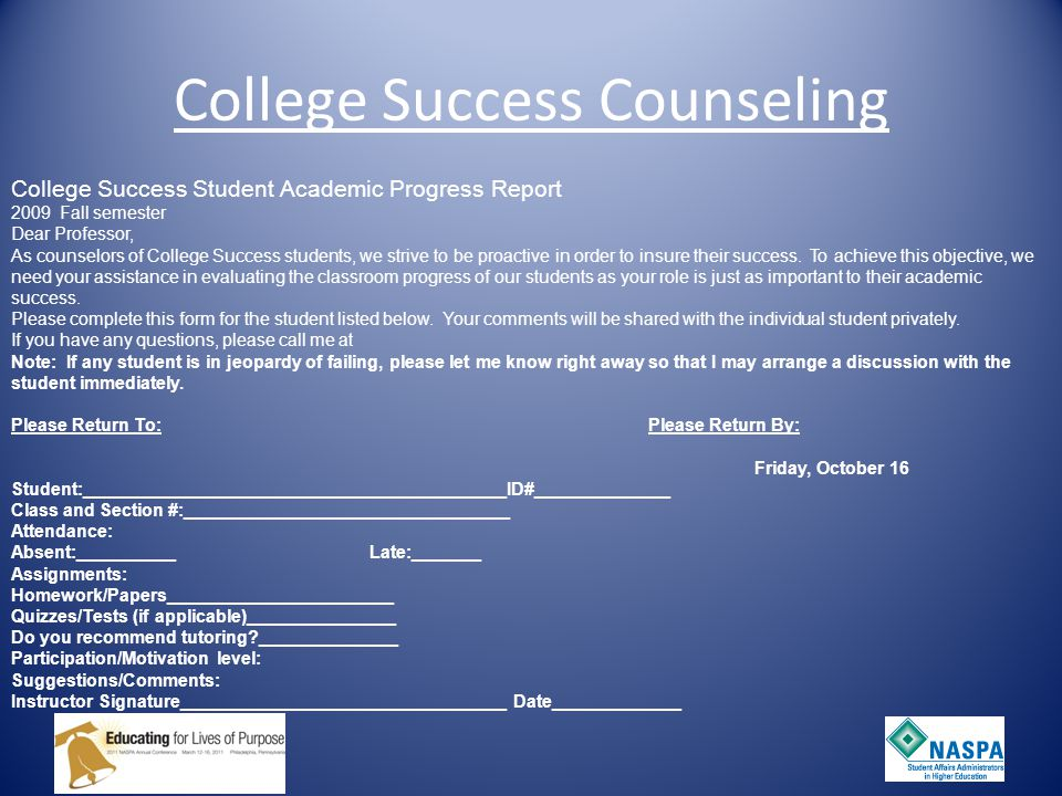College Success Counseling College Success Student Academic Progress Report 2009 Fall semester Dear Professor, As counselors of College Success students, we strive to be proactive in order to insure their success.