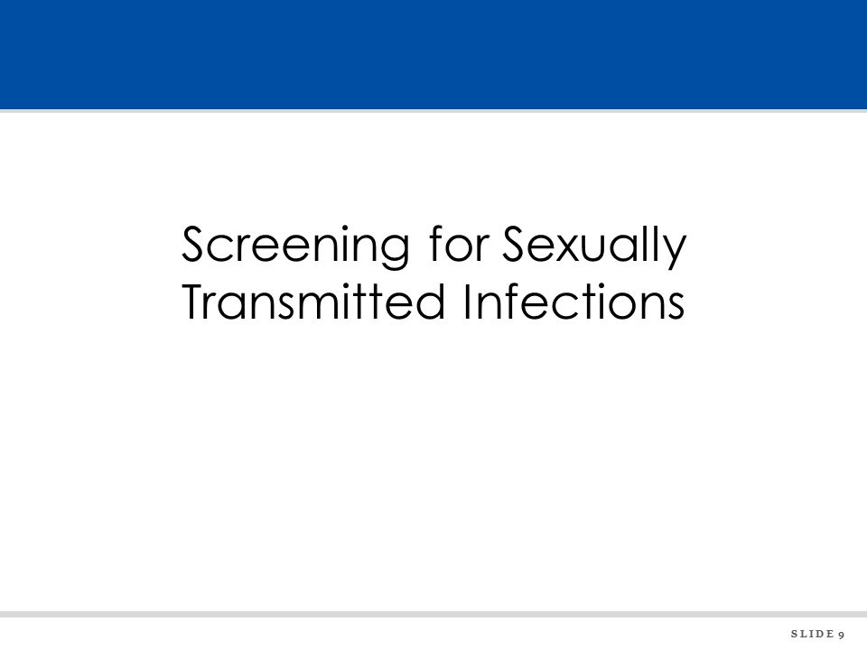 S L I D E 9 Screening for Sexually Transmitted Infections