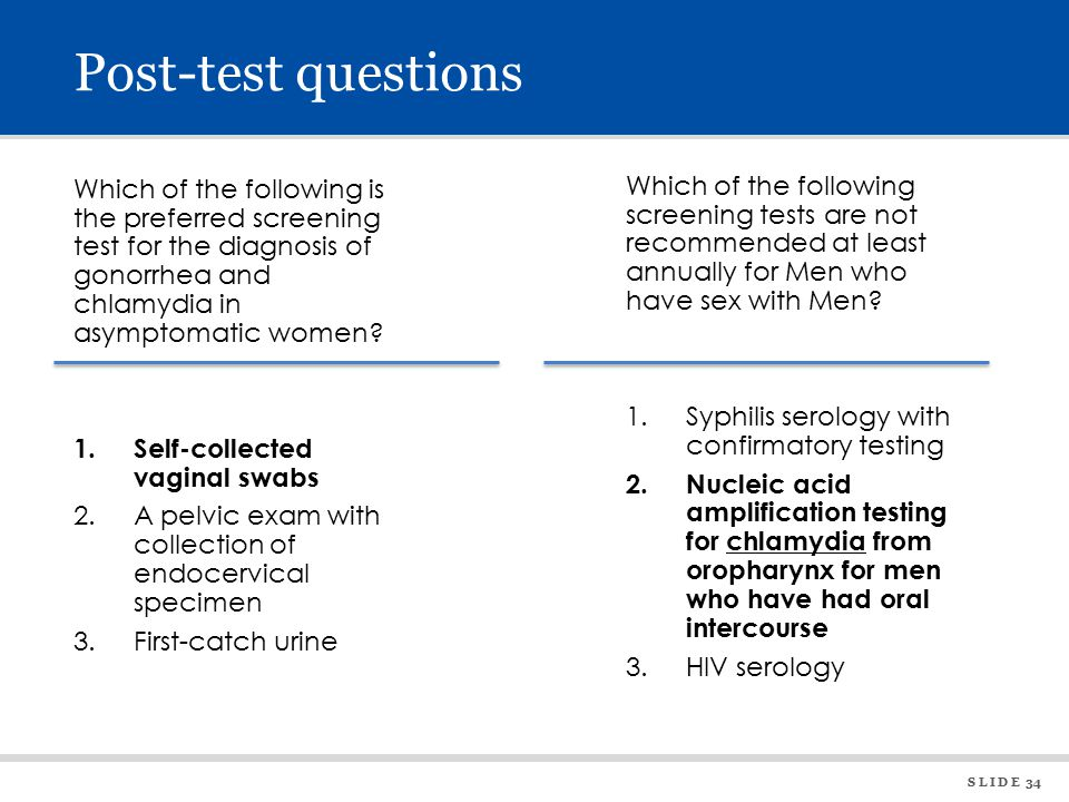 S L I D E 34 Post-test questions Which of the following is the preferred screening test for the diagnosis of gonorrhea and chlamydia in asymptomatic women.