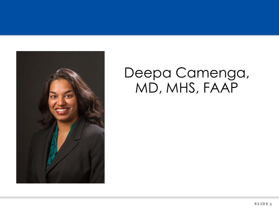 S L I D E 3 Deepa Camenga, MD, MHS, FAAP