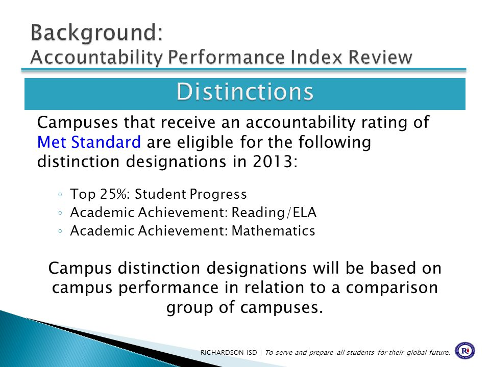 Campuses that receive an accountability rating of Met Standard are eligible for the following distinction designations in 2013: ◦ Top 25%: Student Pro