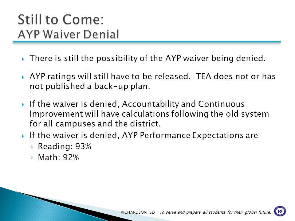  There is still the possibility of the AYP waiver being denied.  AYP ratings will still have to be released. TEA does not or has not published a bac