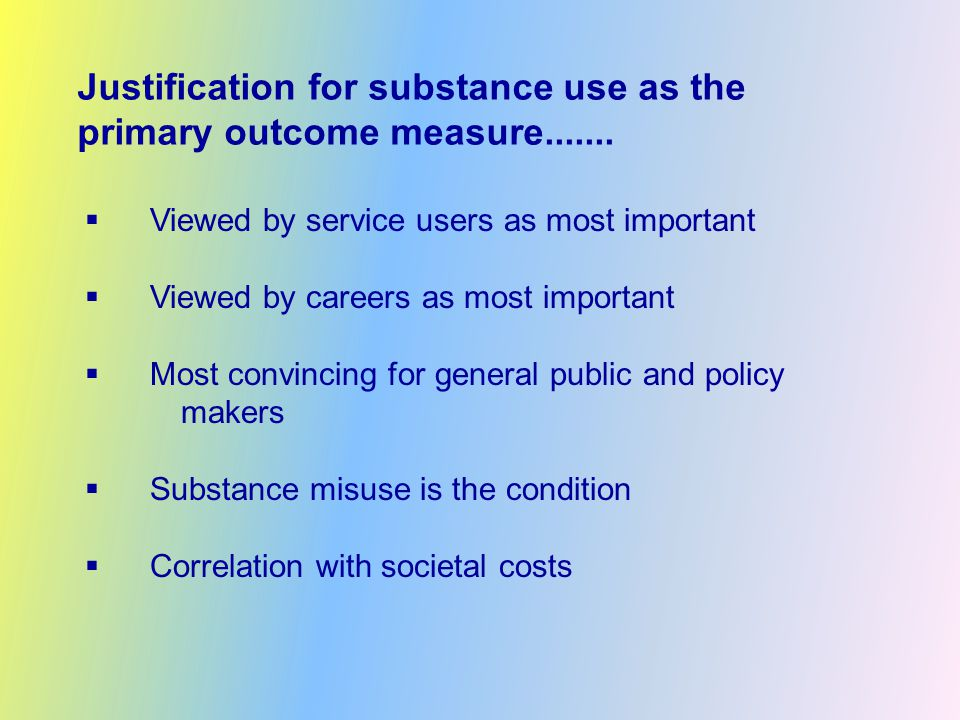 Justification for substance use as the primary outcome measure.......