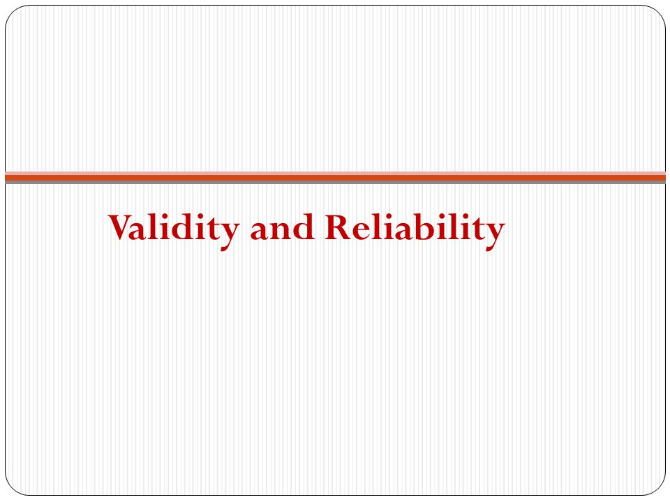 Validity Is the translation from concept to operationalization accurately representing the underlying concept.