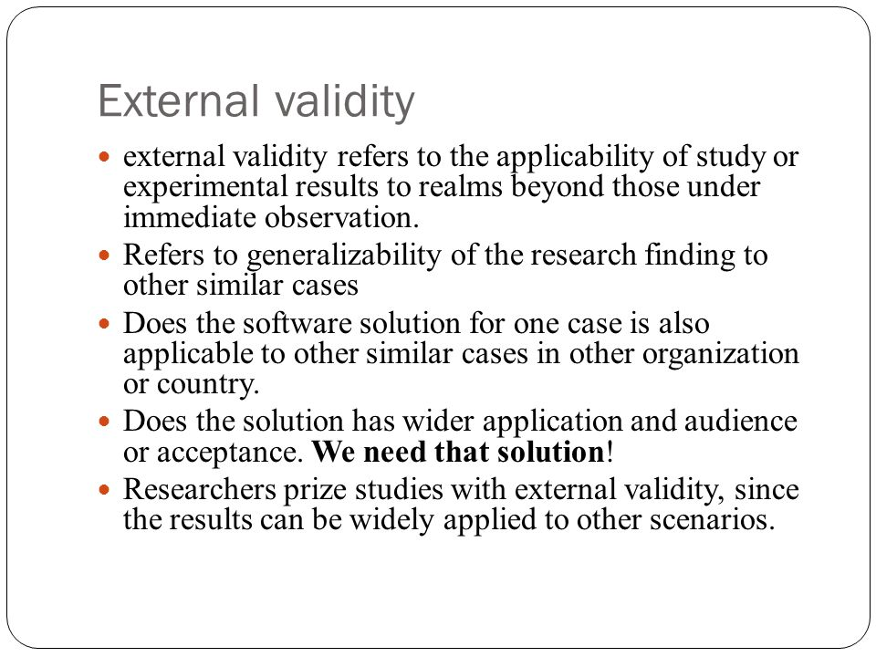 External validity external validity refers to the applicability of study or experimental results to realms beyond those under immediate observation. R