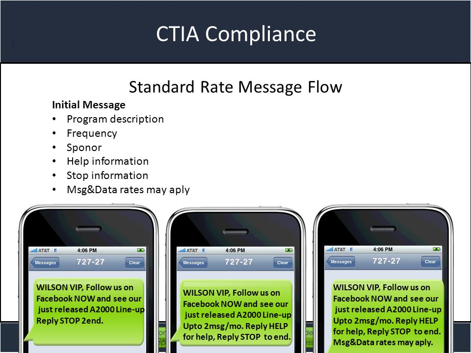 Title slide CTIA Compliance Standard Rate Message Flow Initial Message Program description Frequency Sponor Help information Stop information Msg&Data rates may aply AdvaTEXT LLC., 1400A South 7 Hwy, Blue Springs, MO 64014 Tel: +1 (816) 589-3939 | Email: sales@advatext.com WILSON VIP, Follow us on Facebook NOW and see our just released A2000 Line-up Reply STOP 2end.