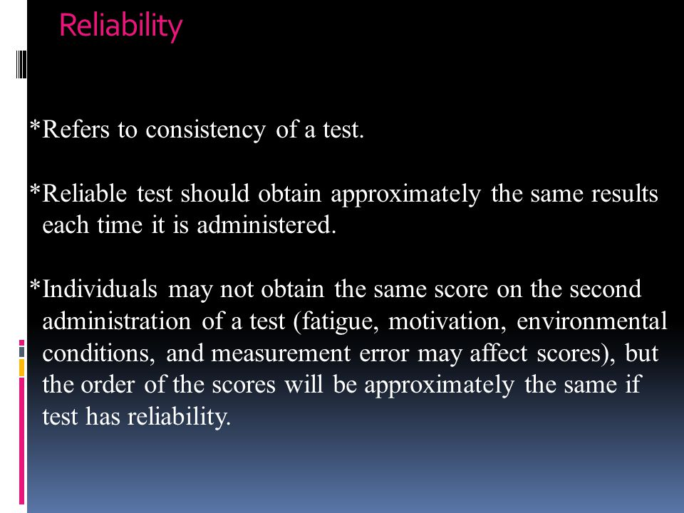 Reliability *Refers to consistency of a test.