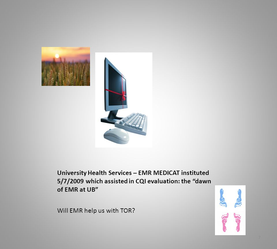University Health Services – EMR MEDICAT instituted 5/7/2009 which assisted in CQI evaluation: the dawn of EMR at UB Will EMR help us with TOR.