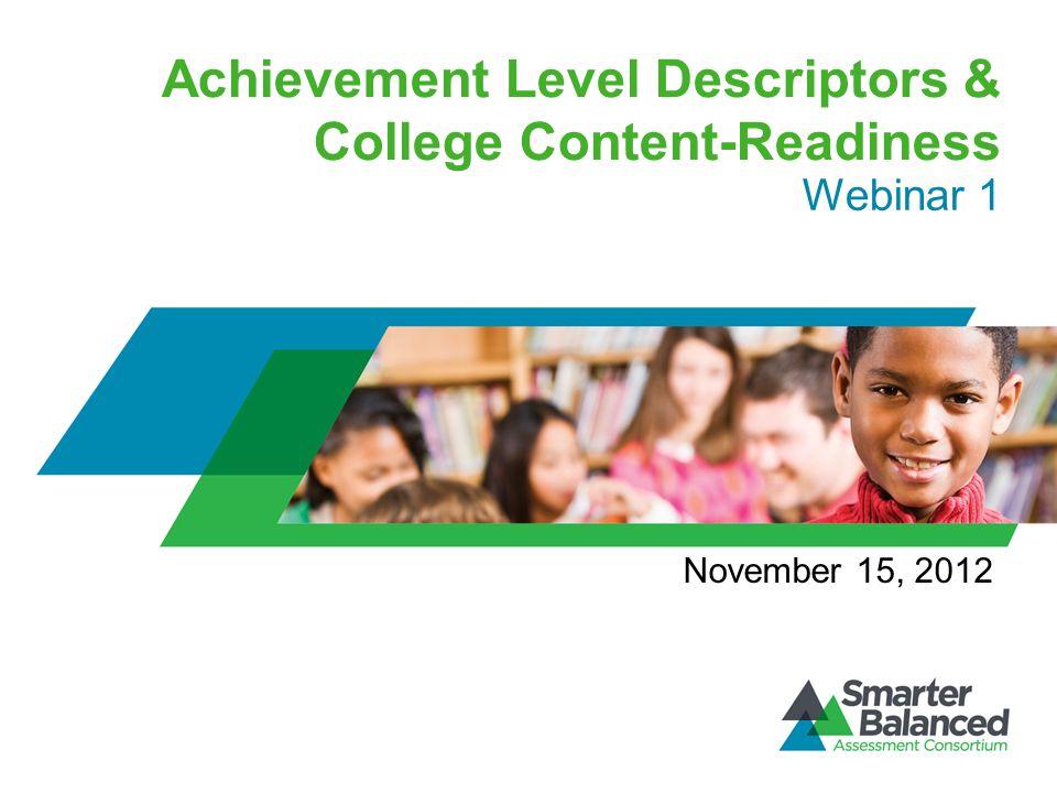 Achievement Level Descriptors & College Content-Readiness Webinar 1 November 15, 2012