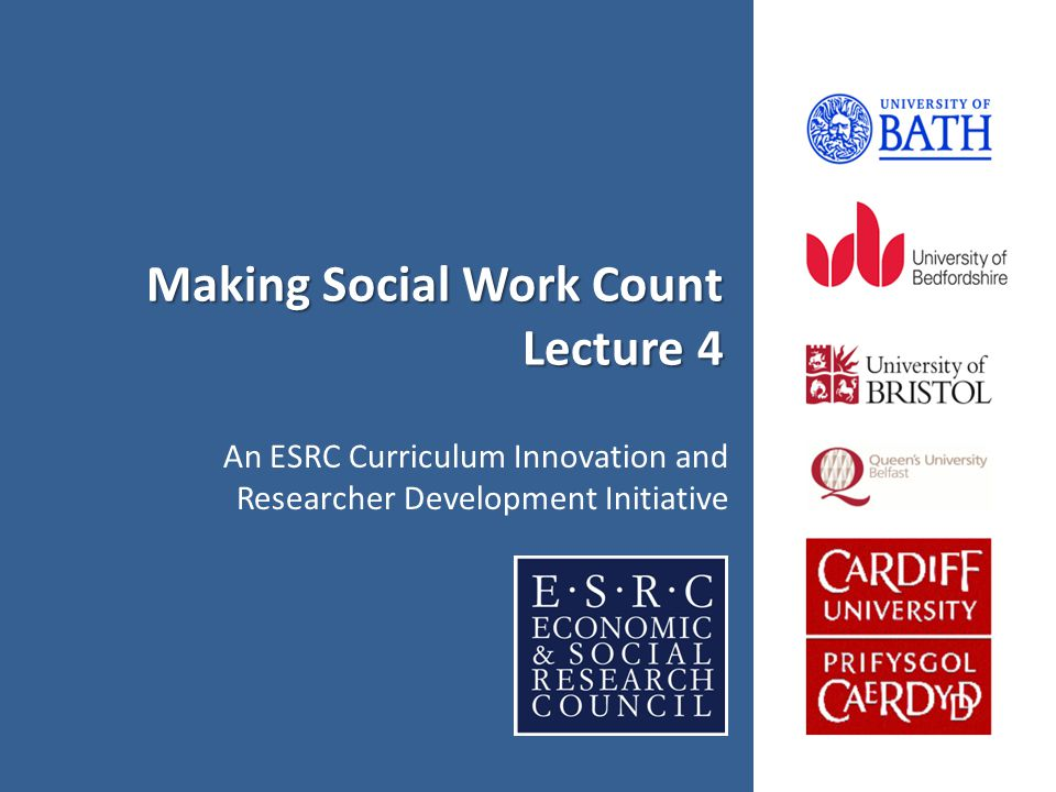 Making Social Work Count Lecture 4 An ESRC Curriculum Innovation and Researcher Development Initiative