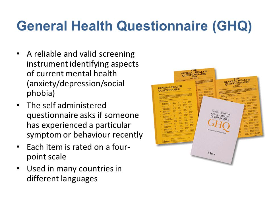 General Health Questionnaire (GHQ) A reliable and valid screening instrument identifying aspects of current mental health (anxiety/depression/social p