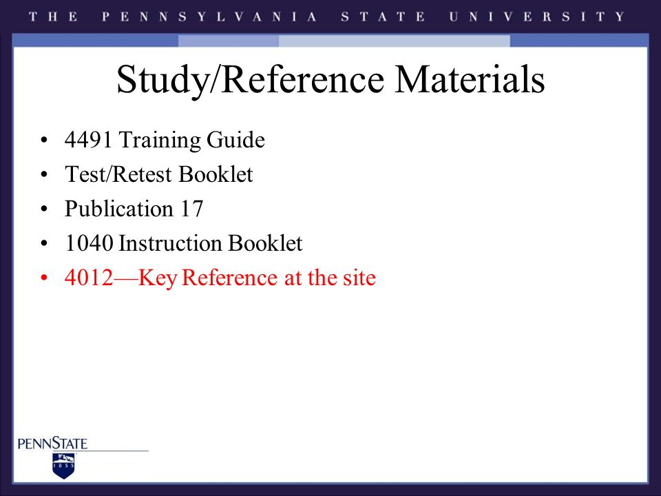 Study/Reference Materials 4491 Training Guide Test/Retest Booklet Publication 17 1040 Instruction Booklet 4012—Key Reference at the site