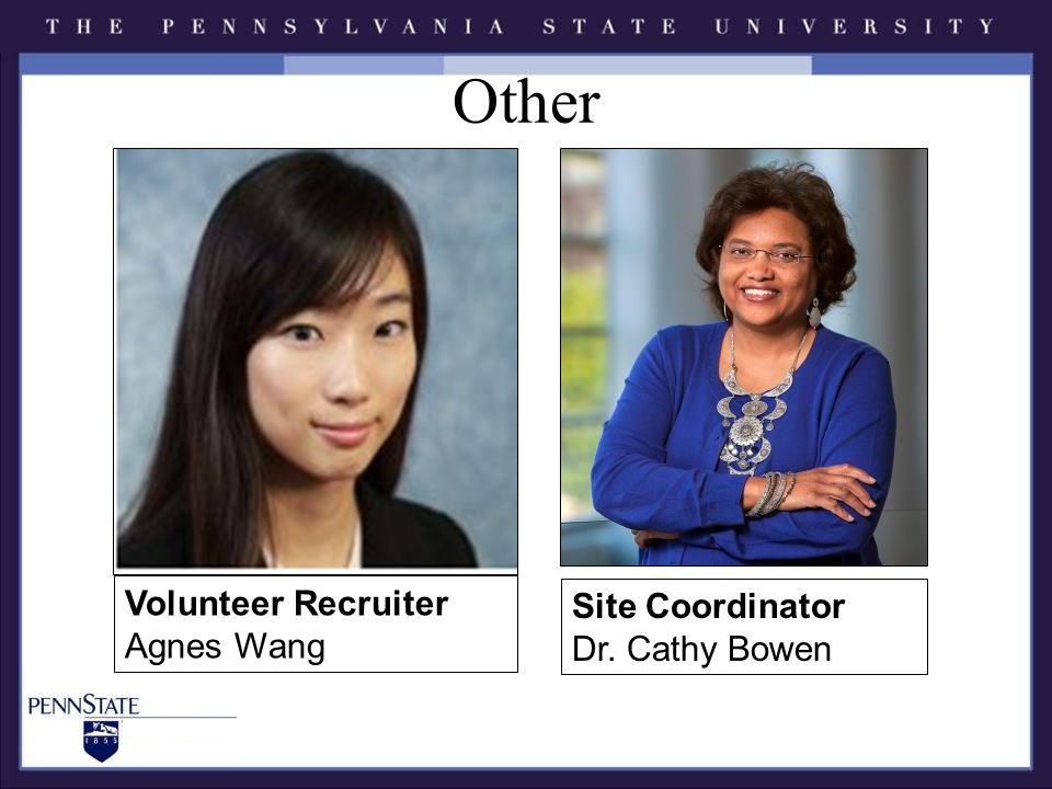 Other Volunteer Recruiter Agnes Wang Site Coordinator Dr. Cathy Bowen