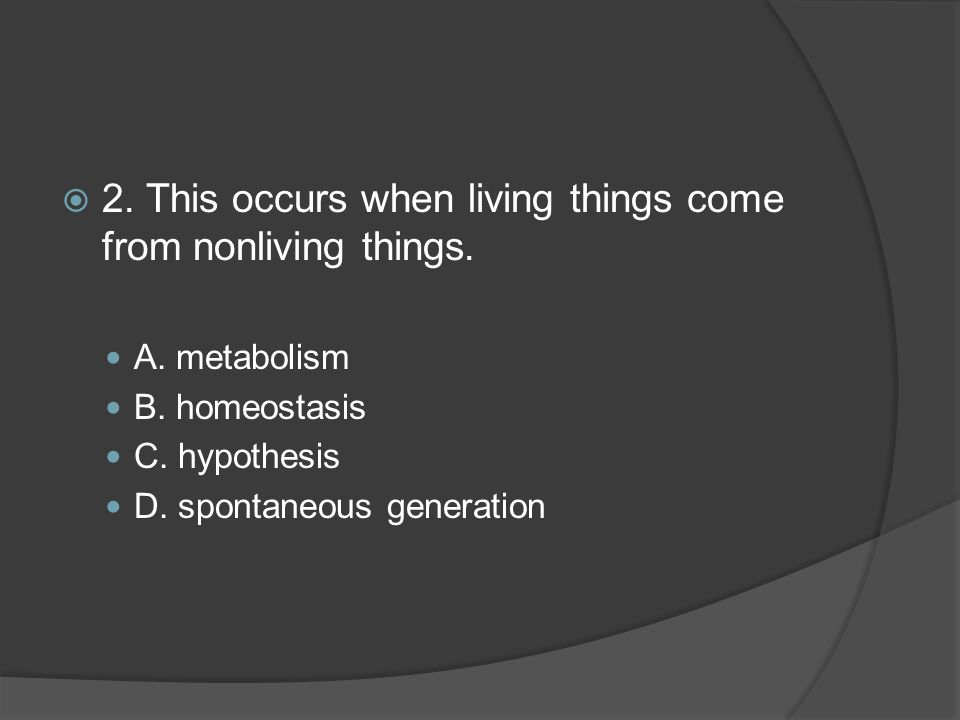  2.This occurs when living things come from nonliving things.