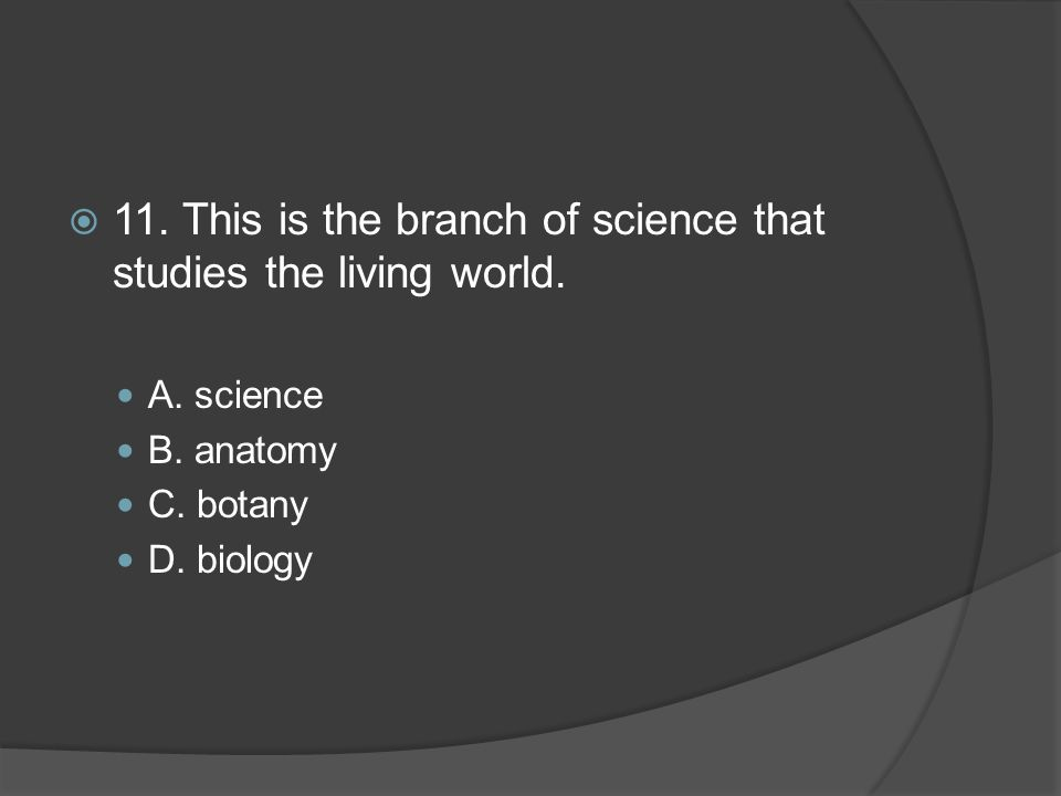  11.This is the branch of science that studies the living world.