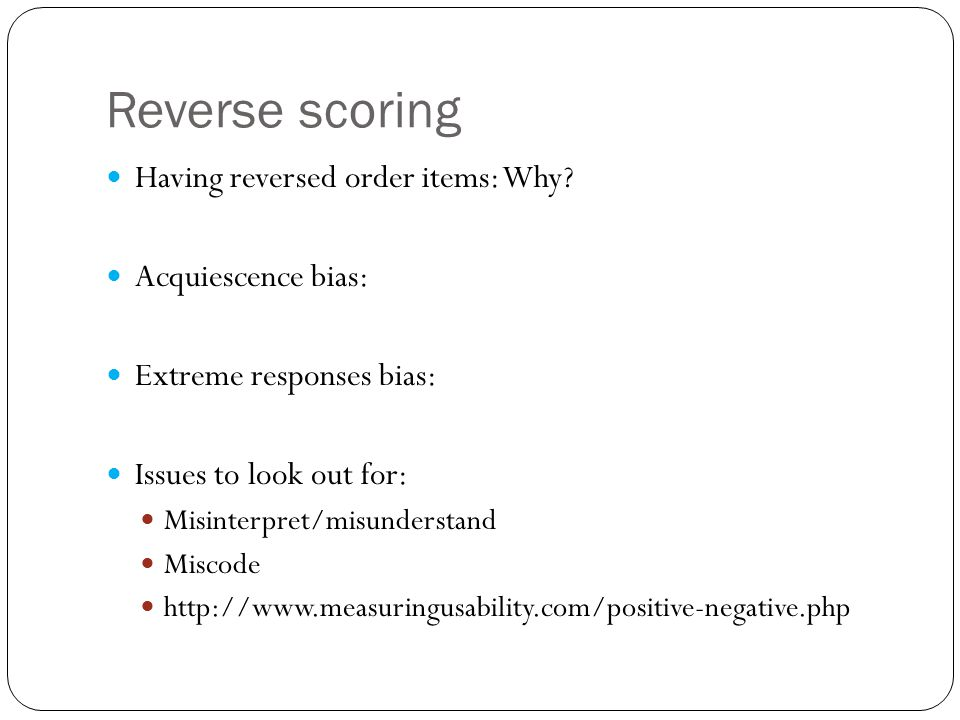 Reverse scoring Having reversed order items: Why.