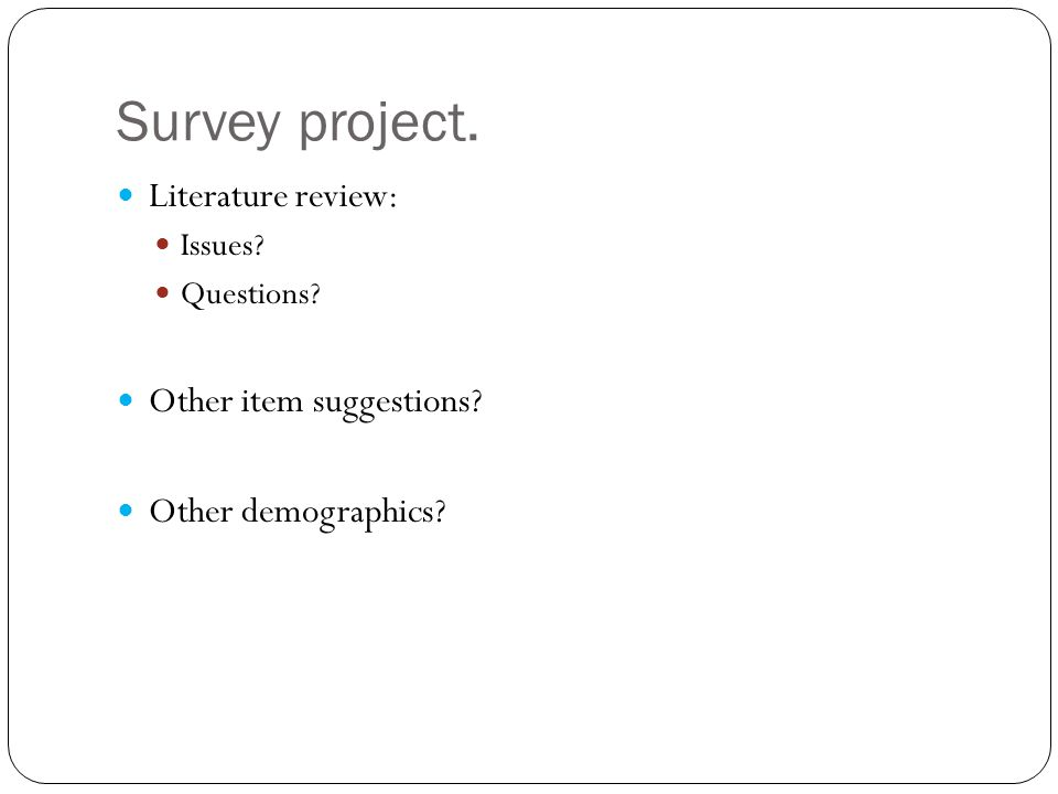 Survey project. Literature review: Issues Questions Other item suggestions Other demographics