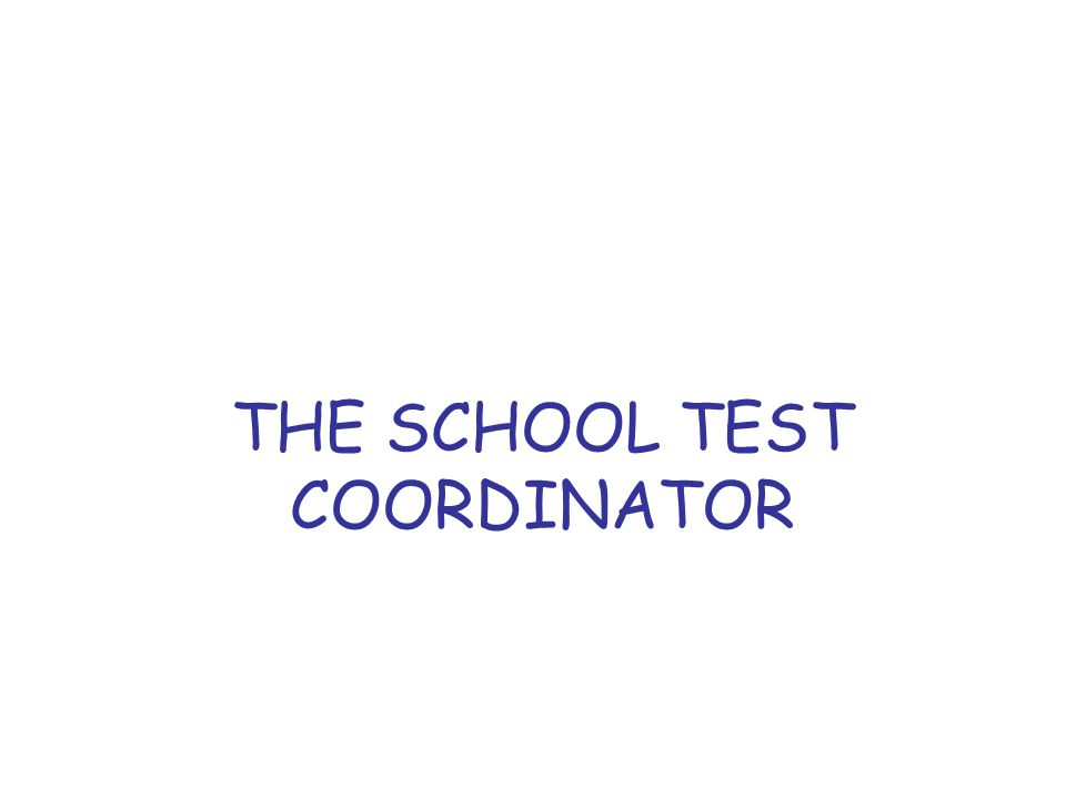 THE SCHOOL TEST COORDINATOR