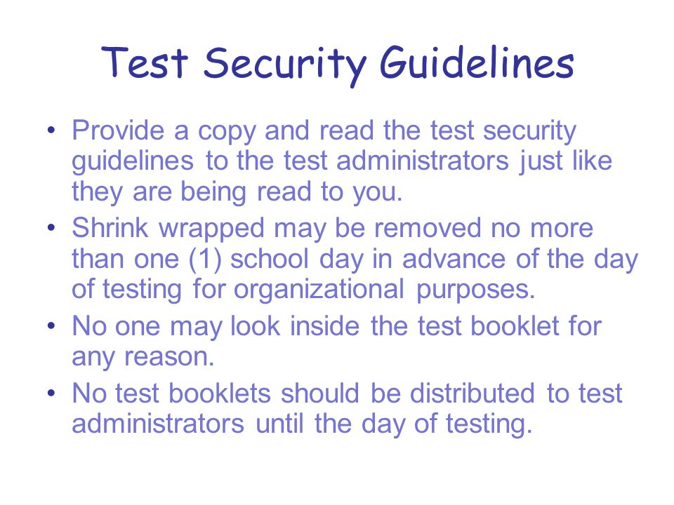 Test Security Guidelines Provide a copy and read the test security guidelines to the test administrators just like they are being read to you.