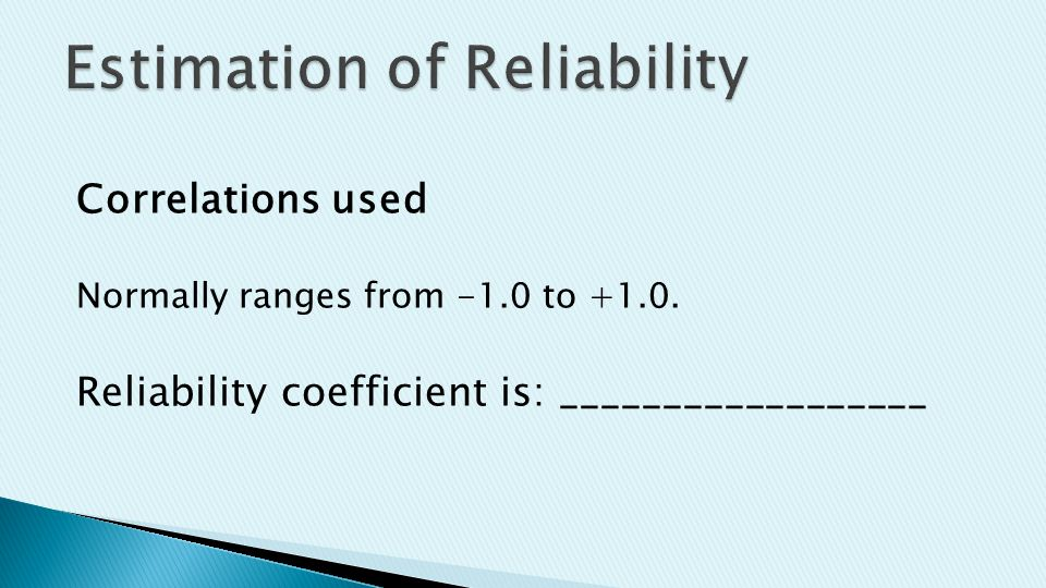 Correlations used Normally ranges from -1.0 to +1.0. Reliability coefficient is: __________________