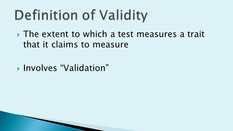  The extent to which a test measures a trait that it claims to measure  Involves Validation