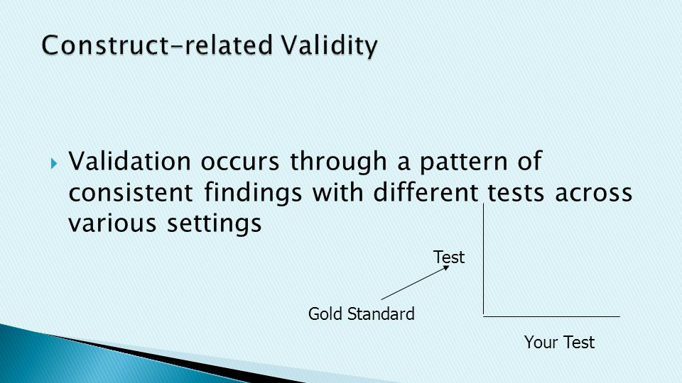  Validation occurs through a pattern of consistent findings with different tests across various settings Test Your Test Gold Standard